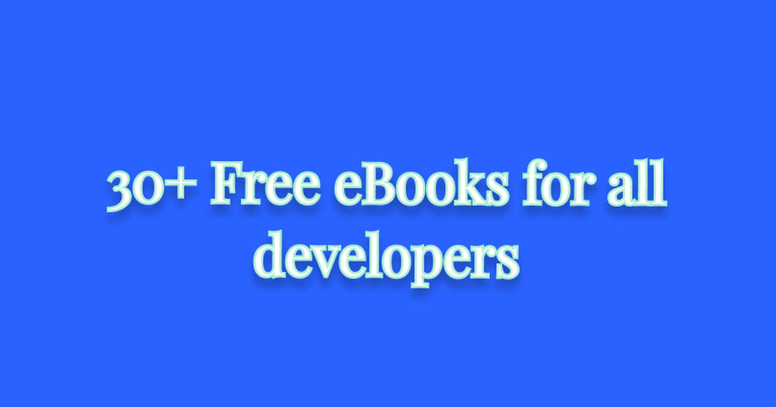 30+ Free eBooks for all developers