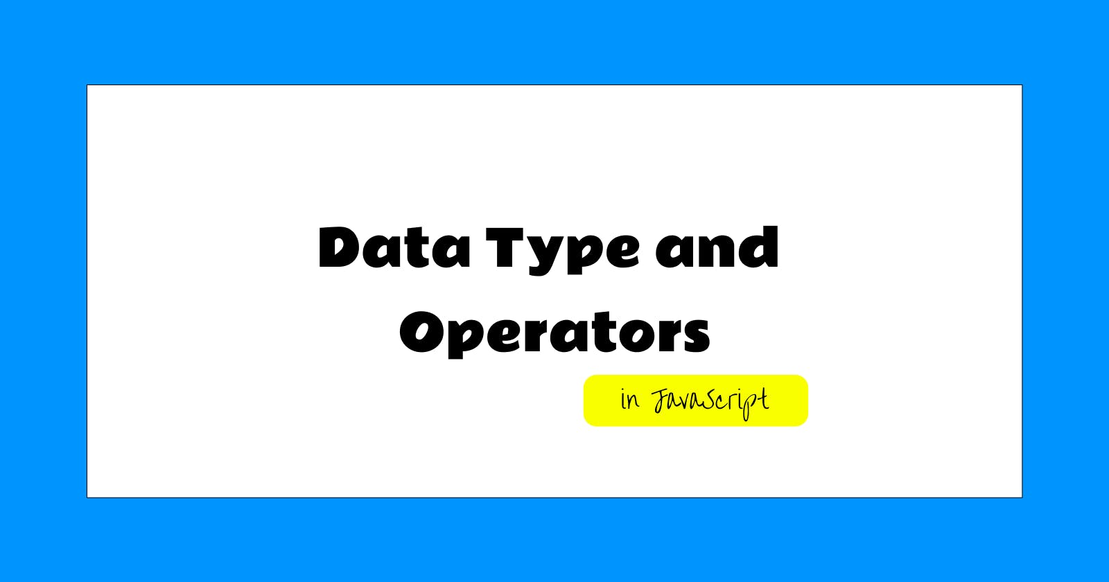Data Type and Operators in JavaScript