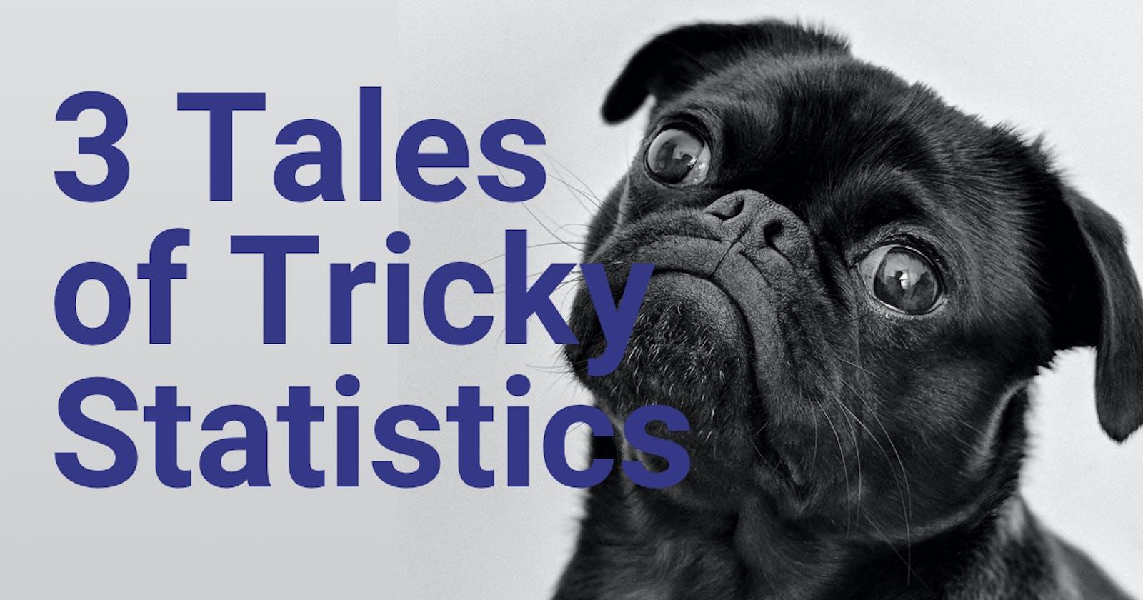 3 Tales of Tricky Statistics