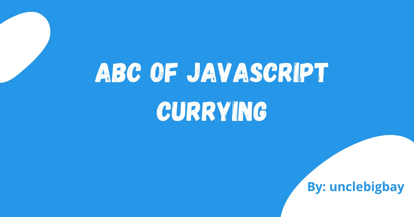 A B C of JavaScript Currying