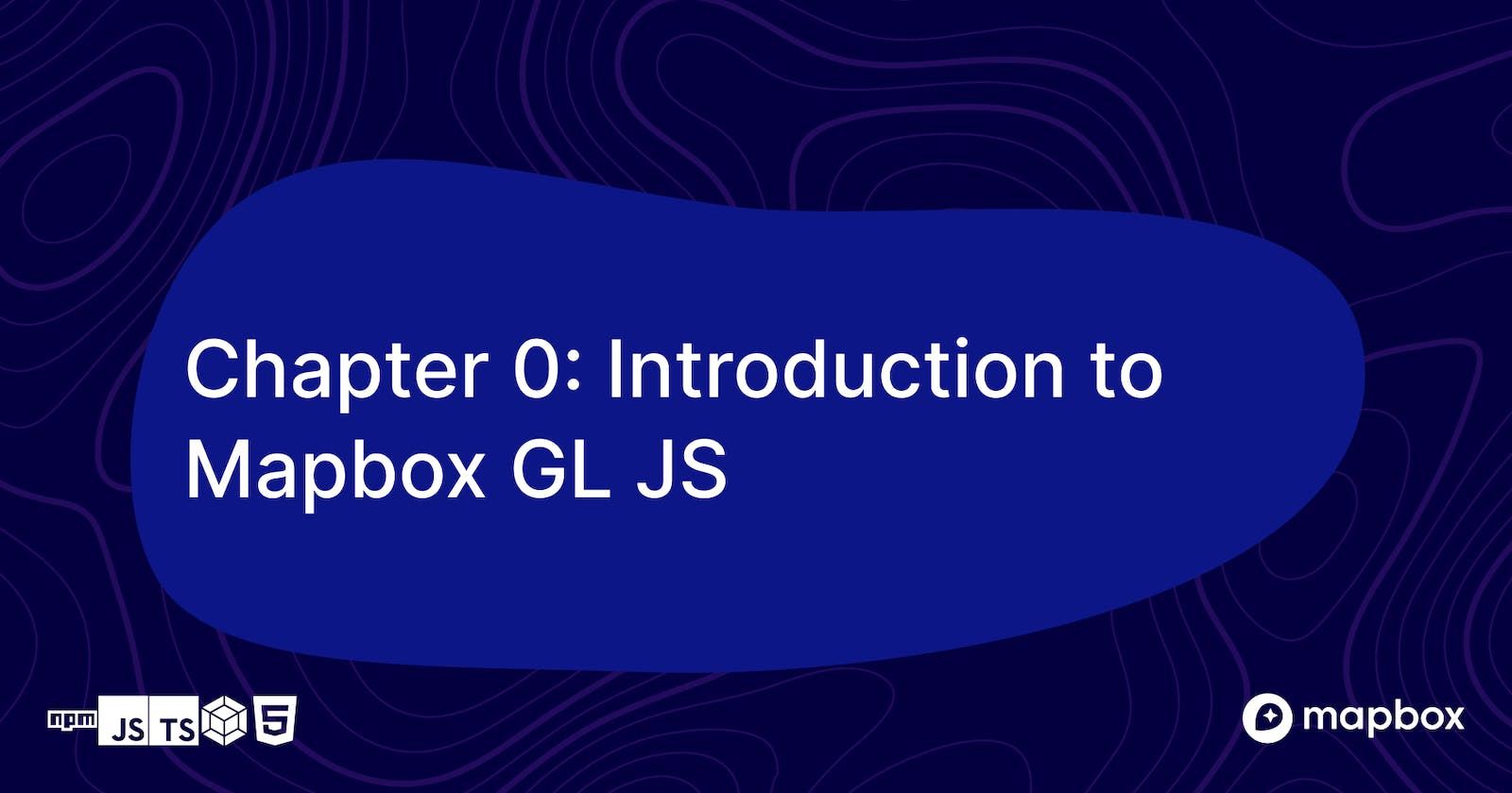 Chapter 0: Introduction to Mapbox GL JS