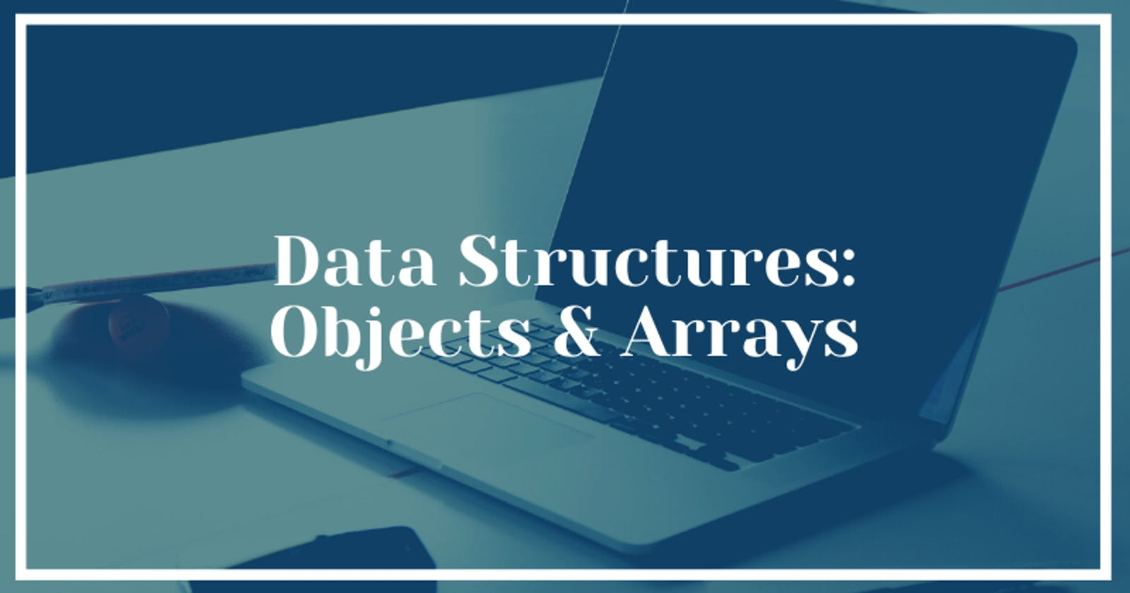 Objects and Arrays