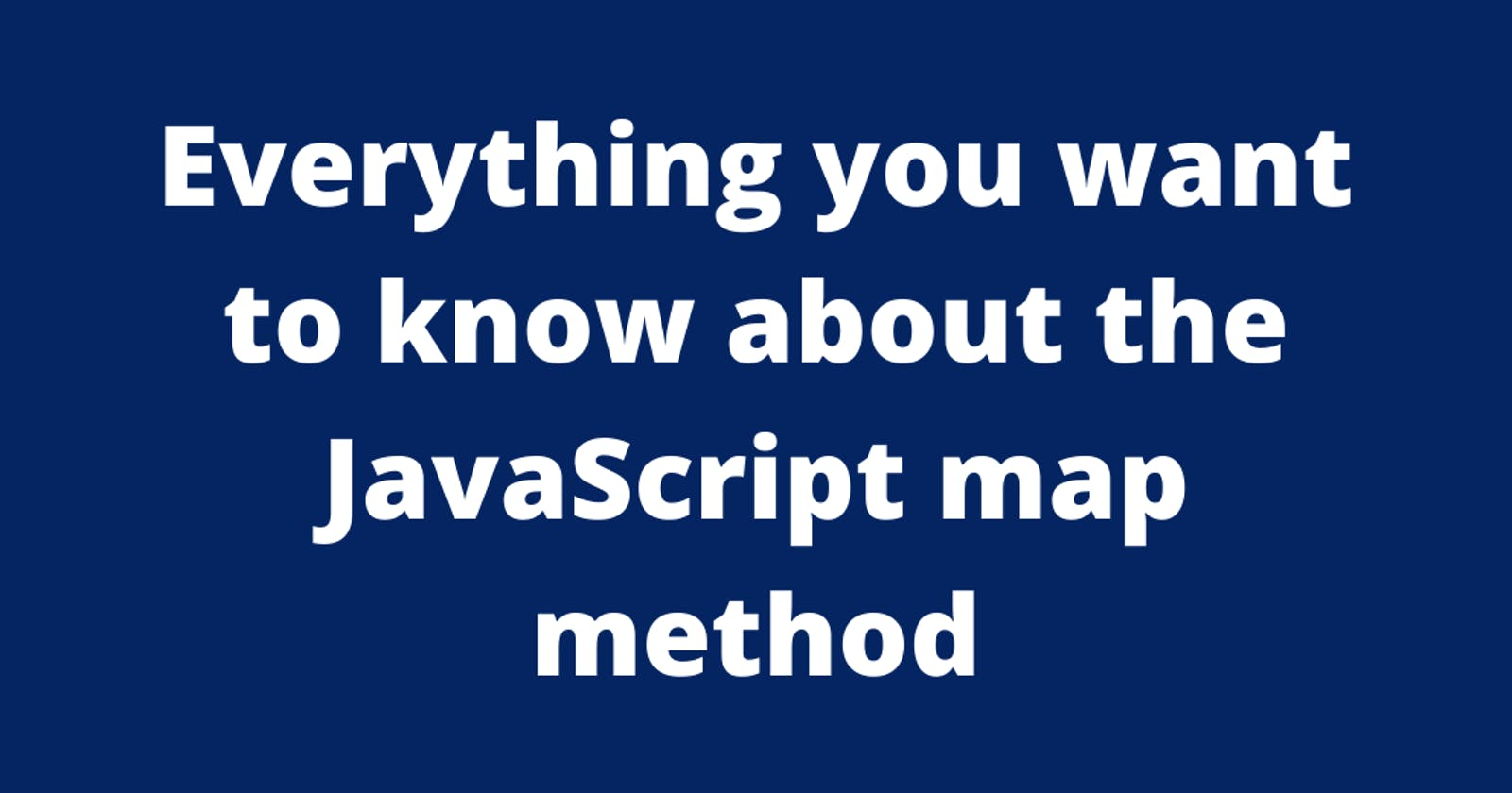 Everything you want to know about the JavaScript map method