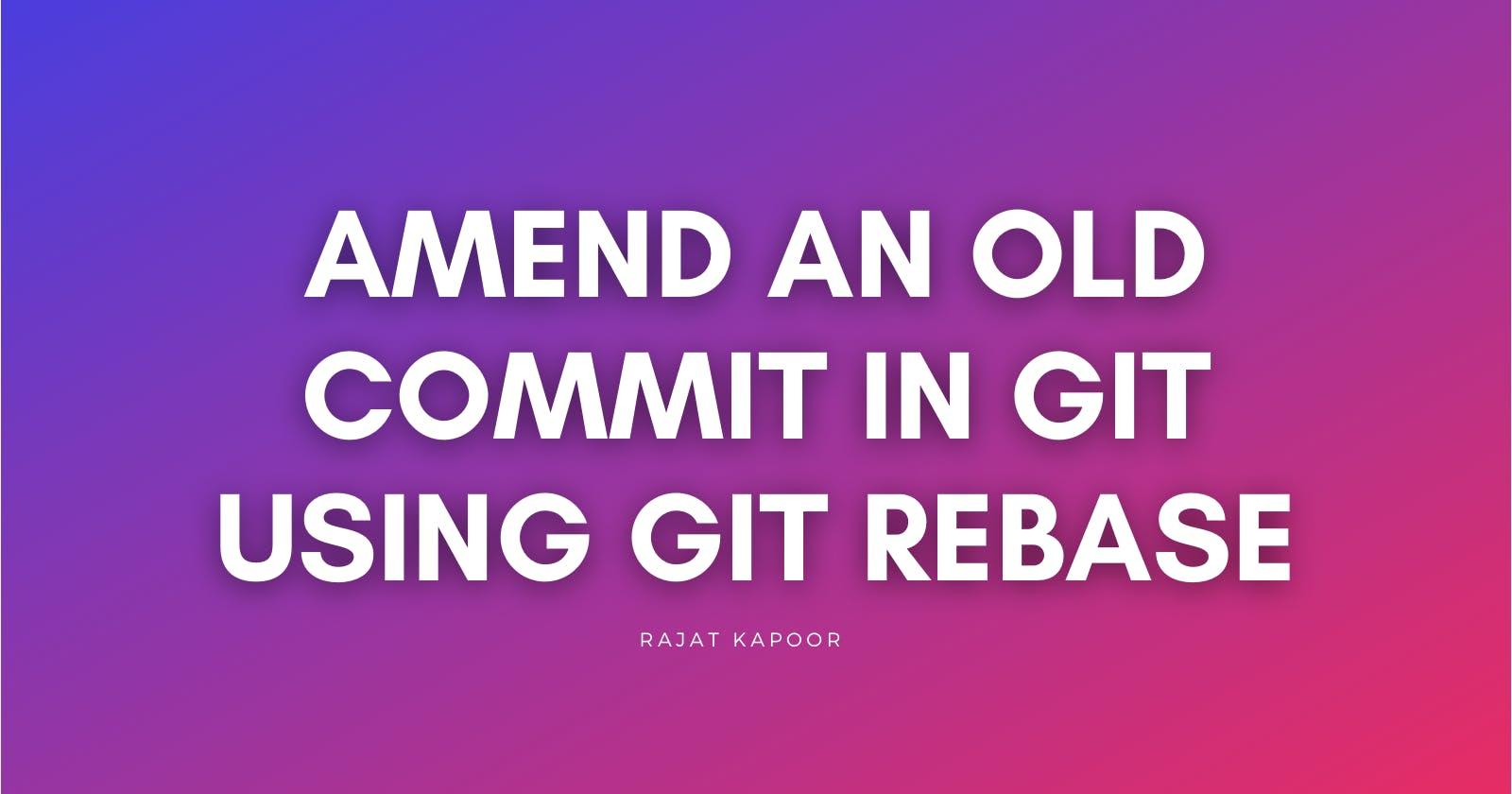 Amend an old git commit using git rebase