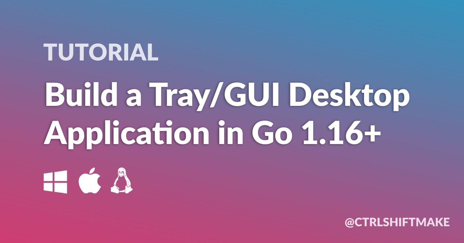Build a Tray/GUI Desktop Application in Go 1.16+