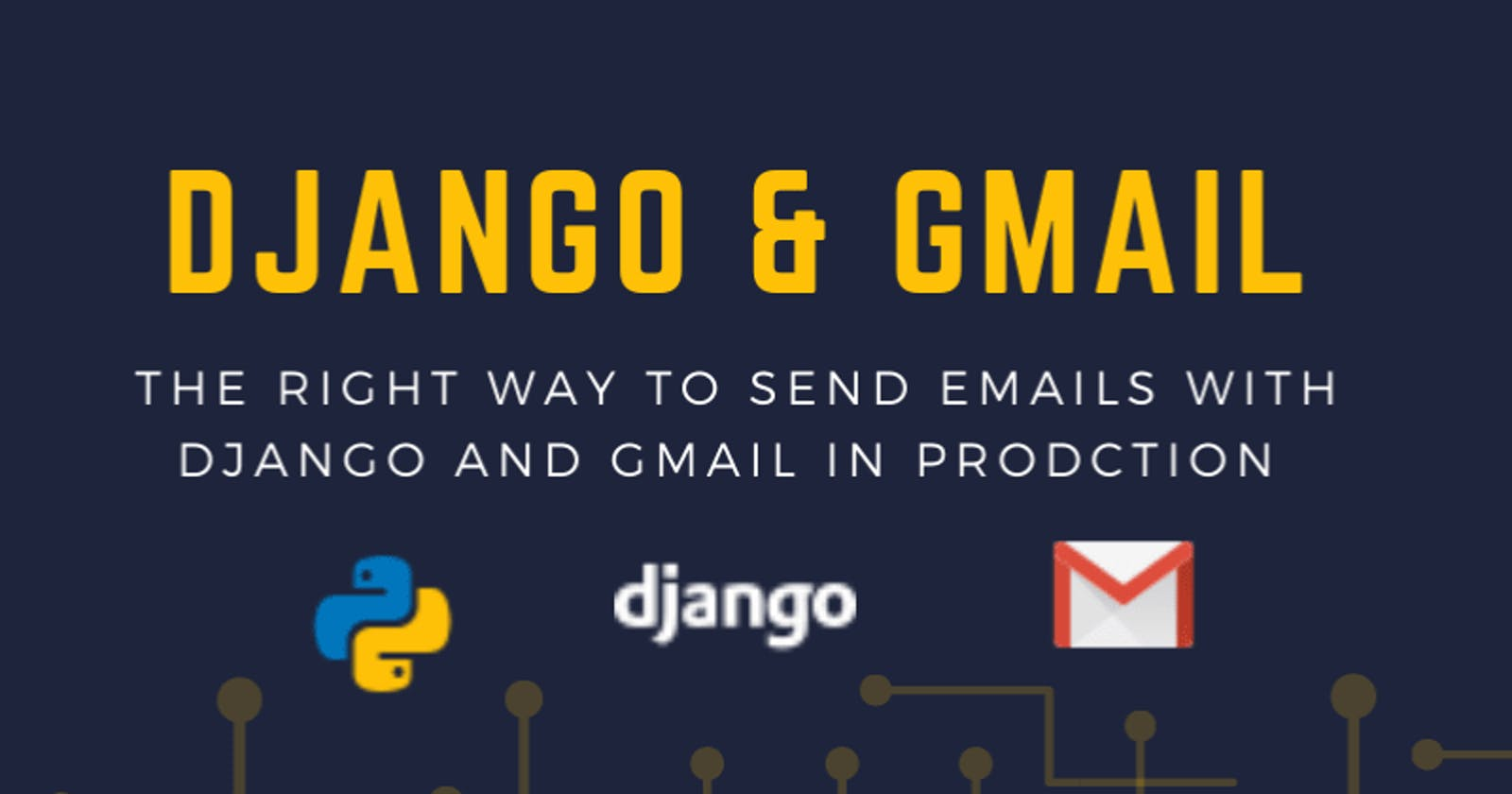 Send emails with Django and Gmail     , a better way