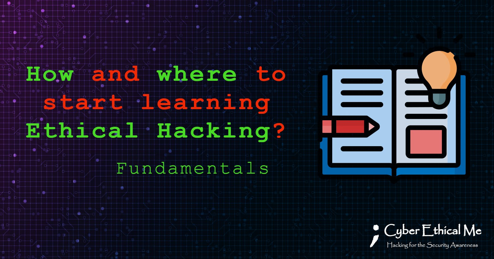 How can I learn Ethical Hacking? Where should I start?