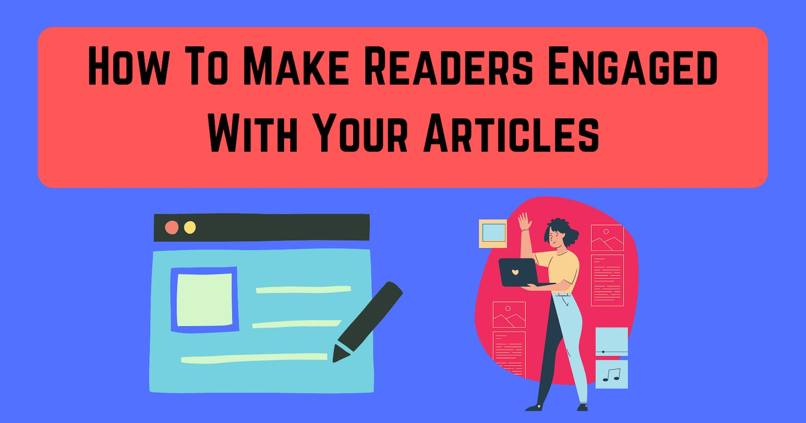 How To Make Readers Engaged With Your Articles