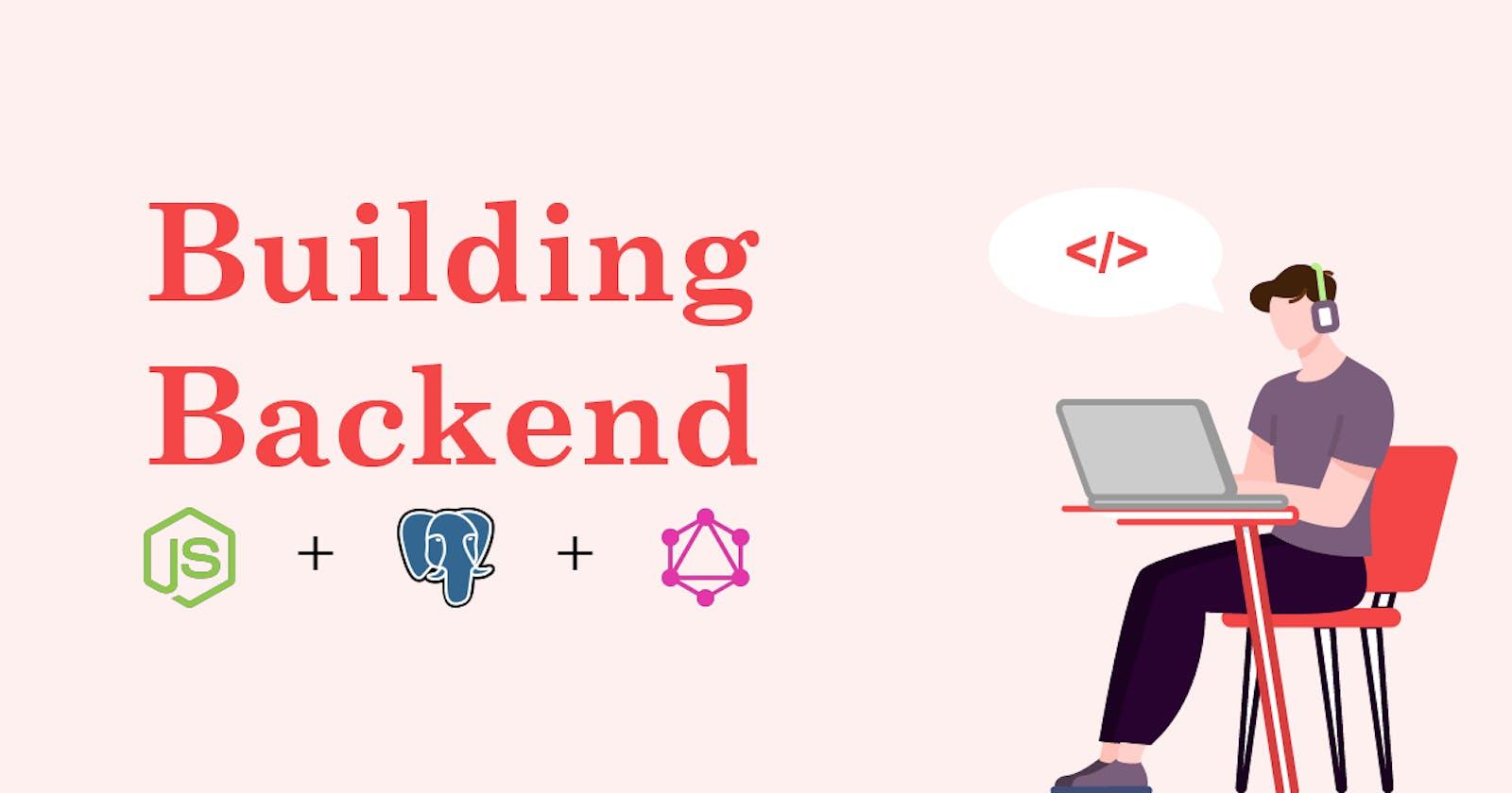Building Backend | Node, Postgres, GraphQL