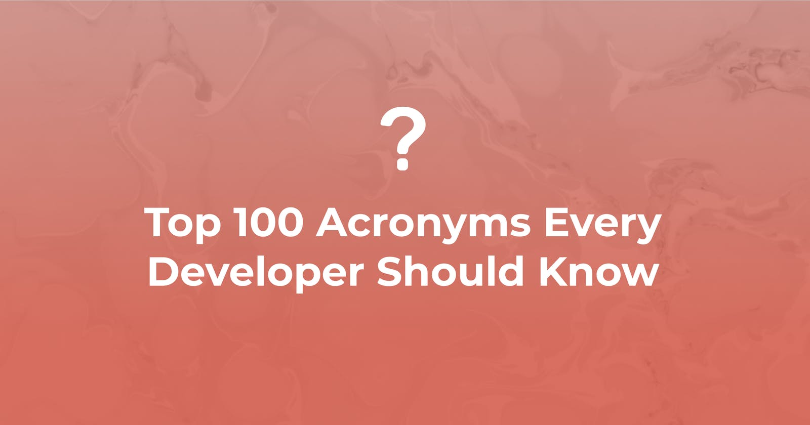 Top 100 Acronyms Every Developer Should Know