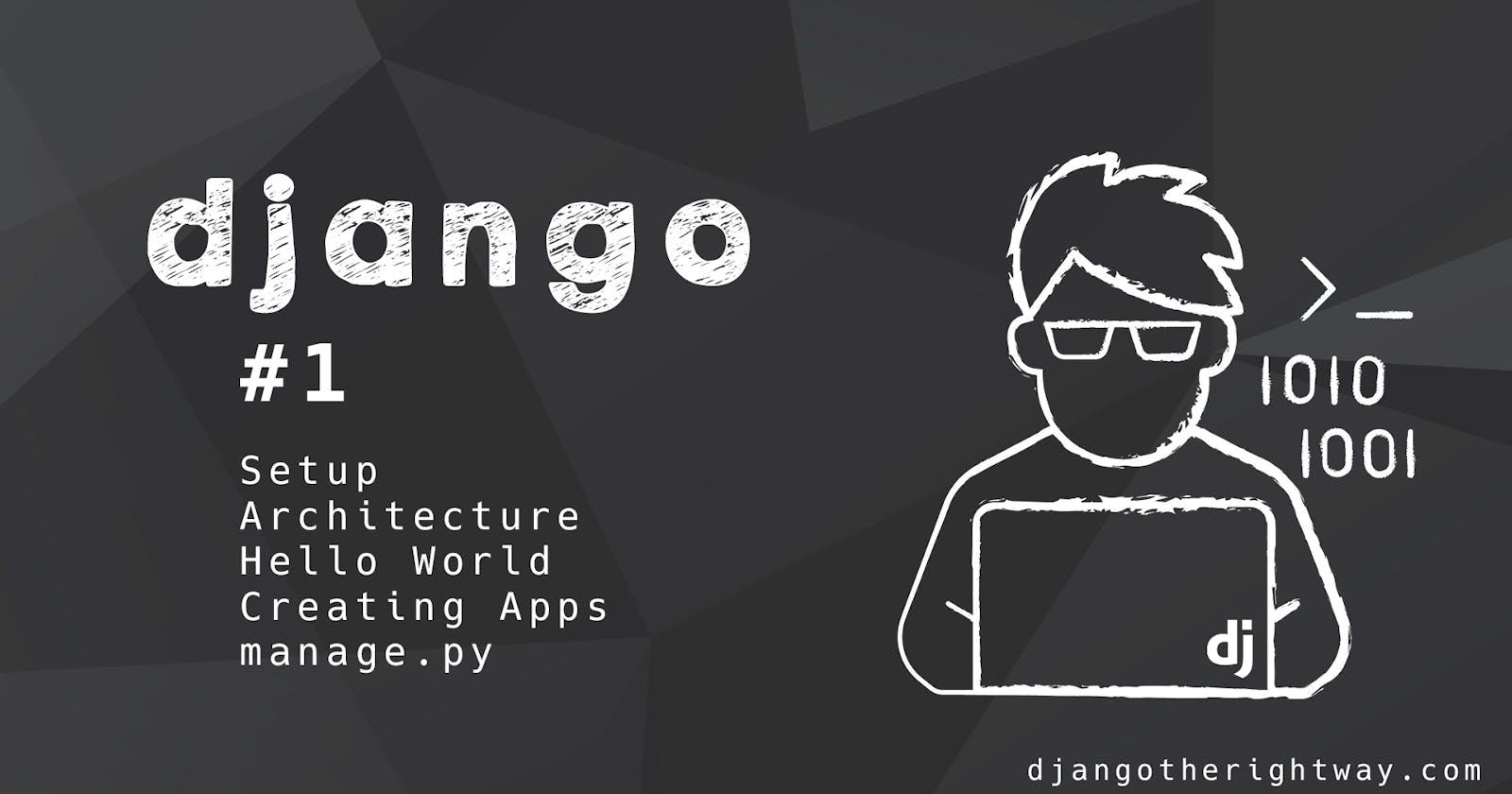 Django Setup, Architecture and  Hello World