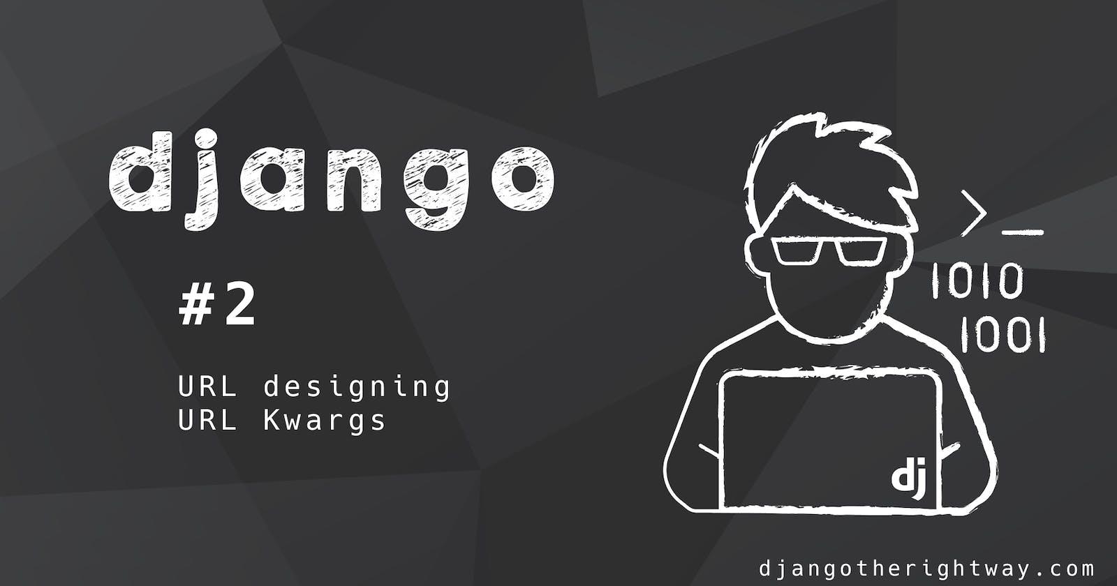 URL designing and  URL kwargs in Django