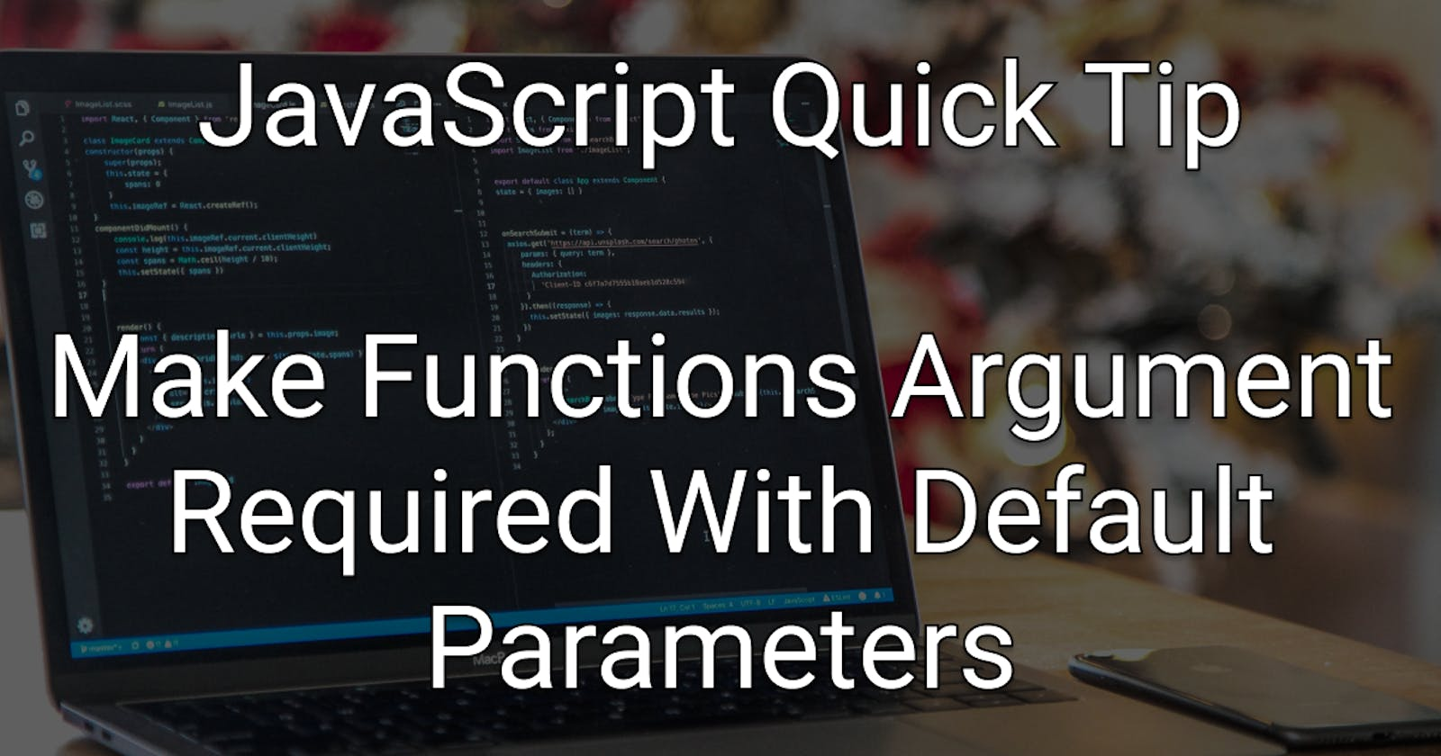 JavaScript Quick Tip: Make Function Arguments Required With Default Parameters