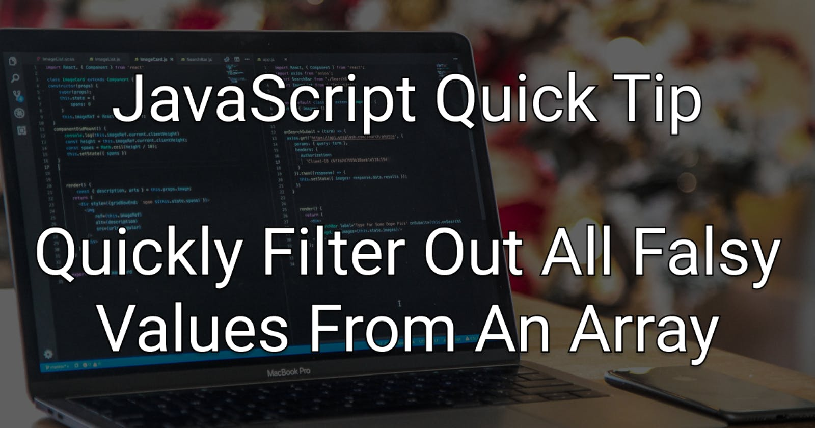 JavaScript Quick Tip: Quickly Filter Out All Falsy Values From An Array