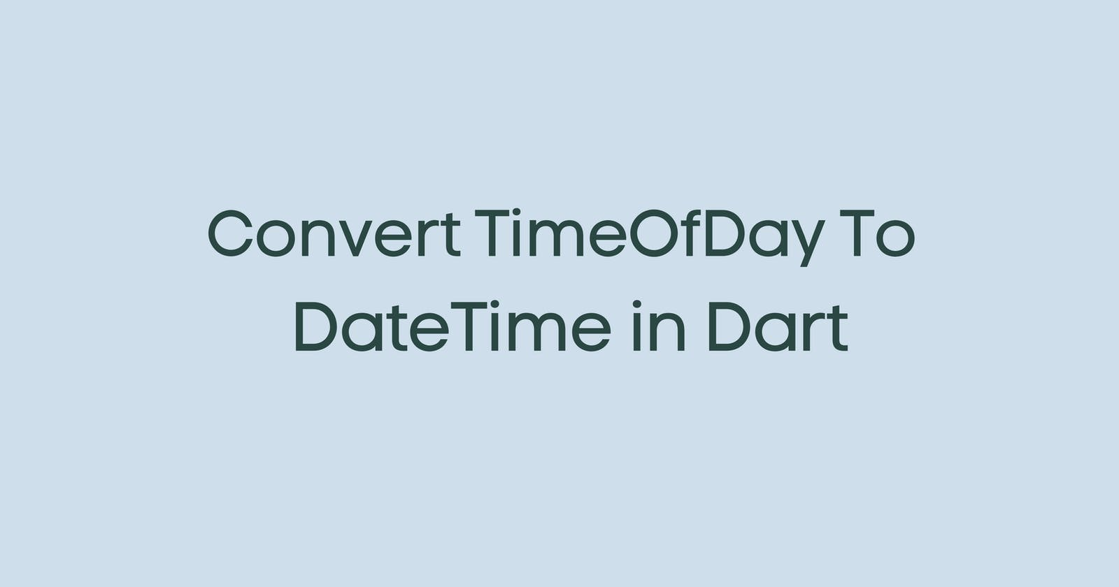 Convert TimeOfDay To DateTime in Dart