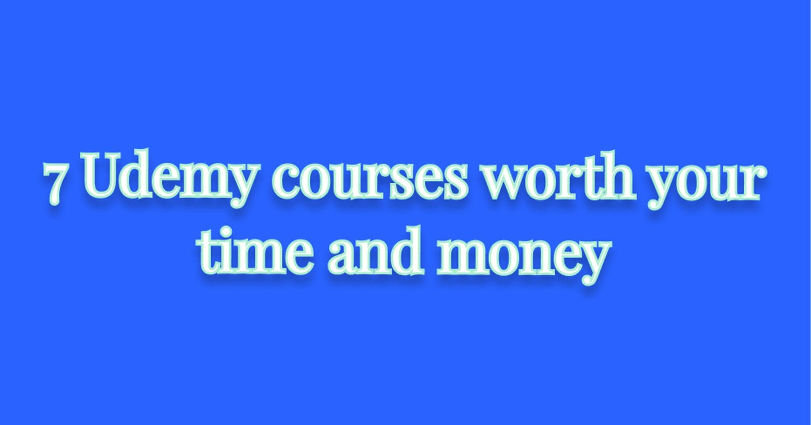 7 Udemy courses worth your time and money