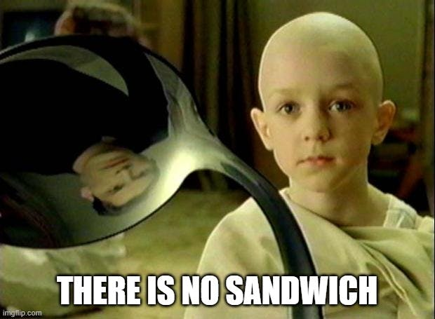 """A meme of the """"There is no spoon"""" kid from Matrix with the text """"There is no sandwich"""""""