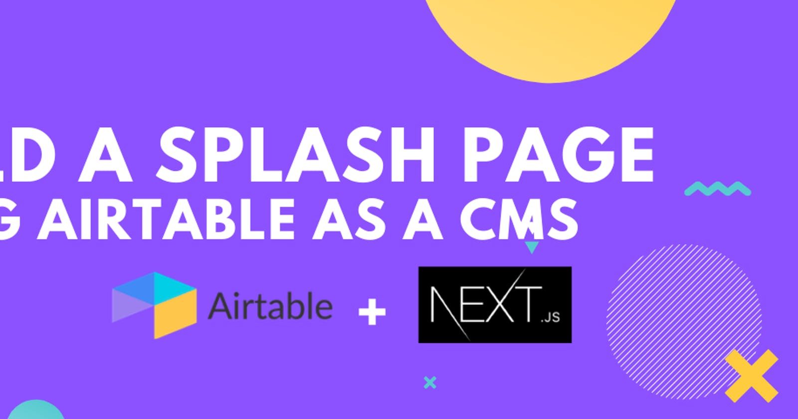 Build a Splash Page with Next.js using Airtable as a CMS.