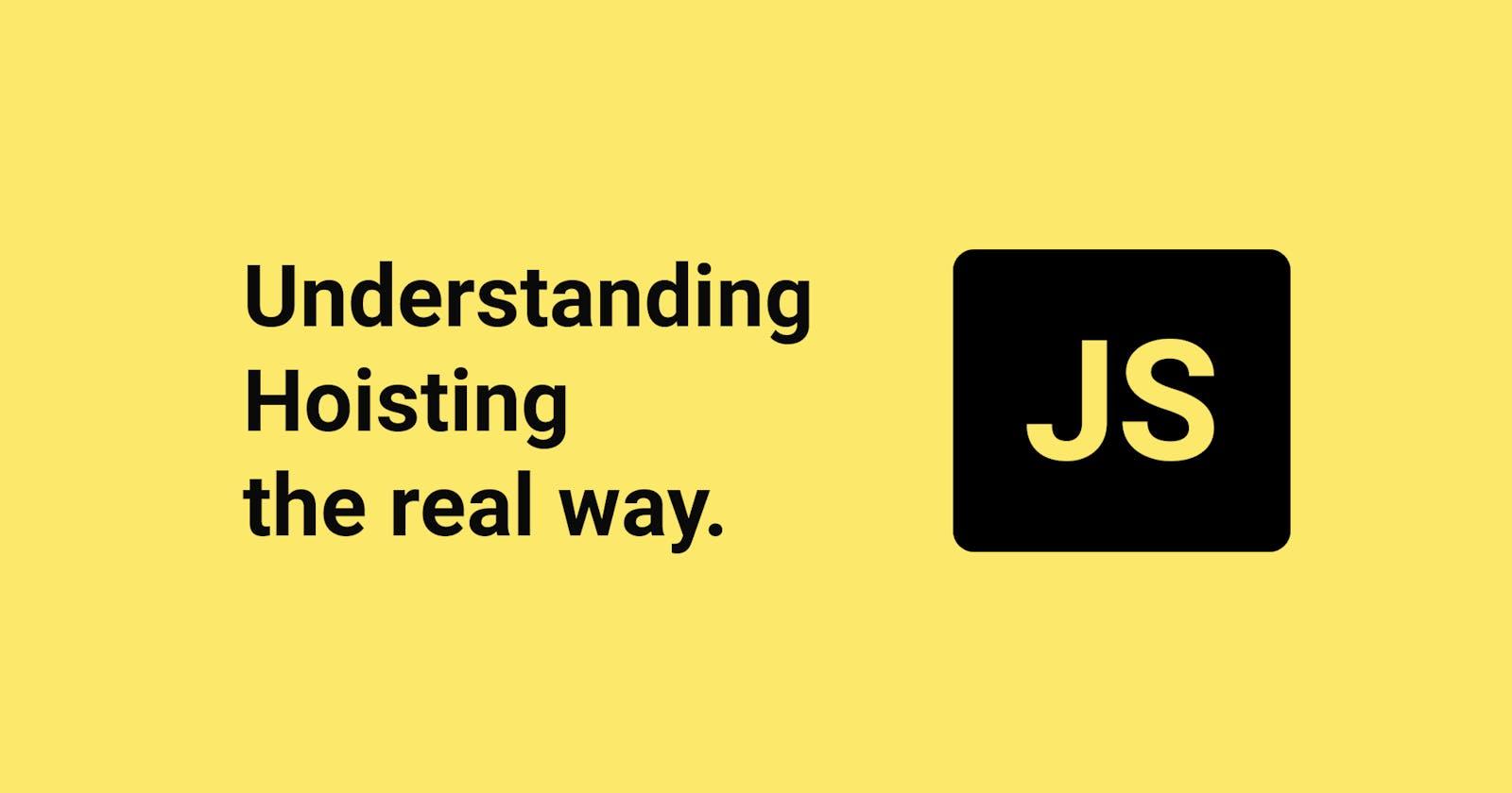 "Understanding ""Hoisting"" in JS - The real way"