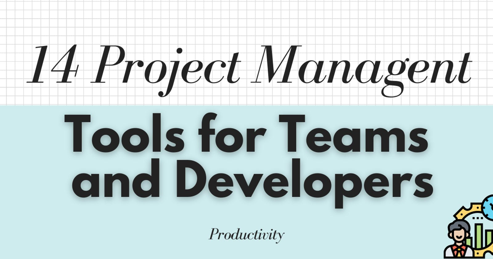 14 Project Management tools for Team (Personal Reviews)