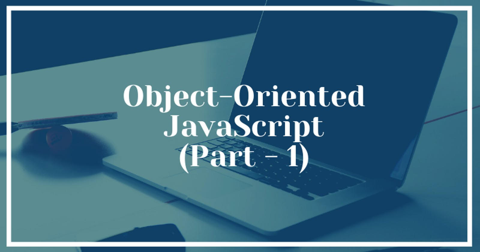 Object-Oriented JavaScript (Part - 1)