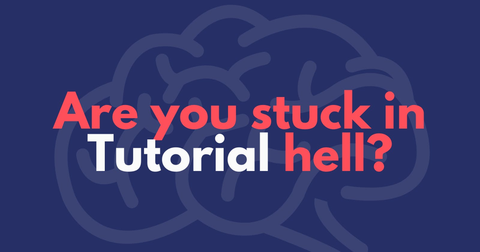 Are you stuck in Tutorial hell?