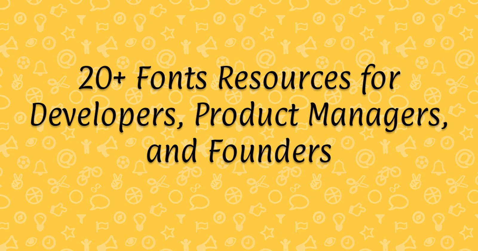 20+ Fonts Resources for Developers, Product Managers, and Founders