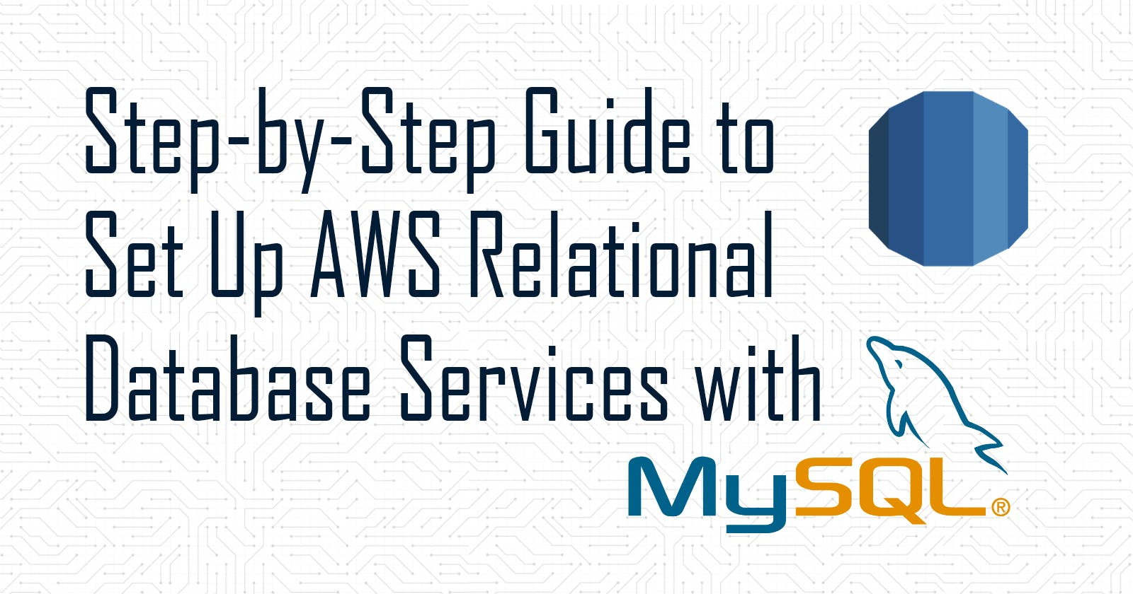 How to Set Up AWS Relational Database Services with MySQL