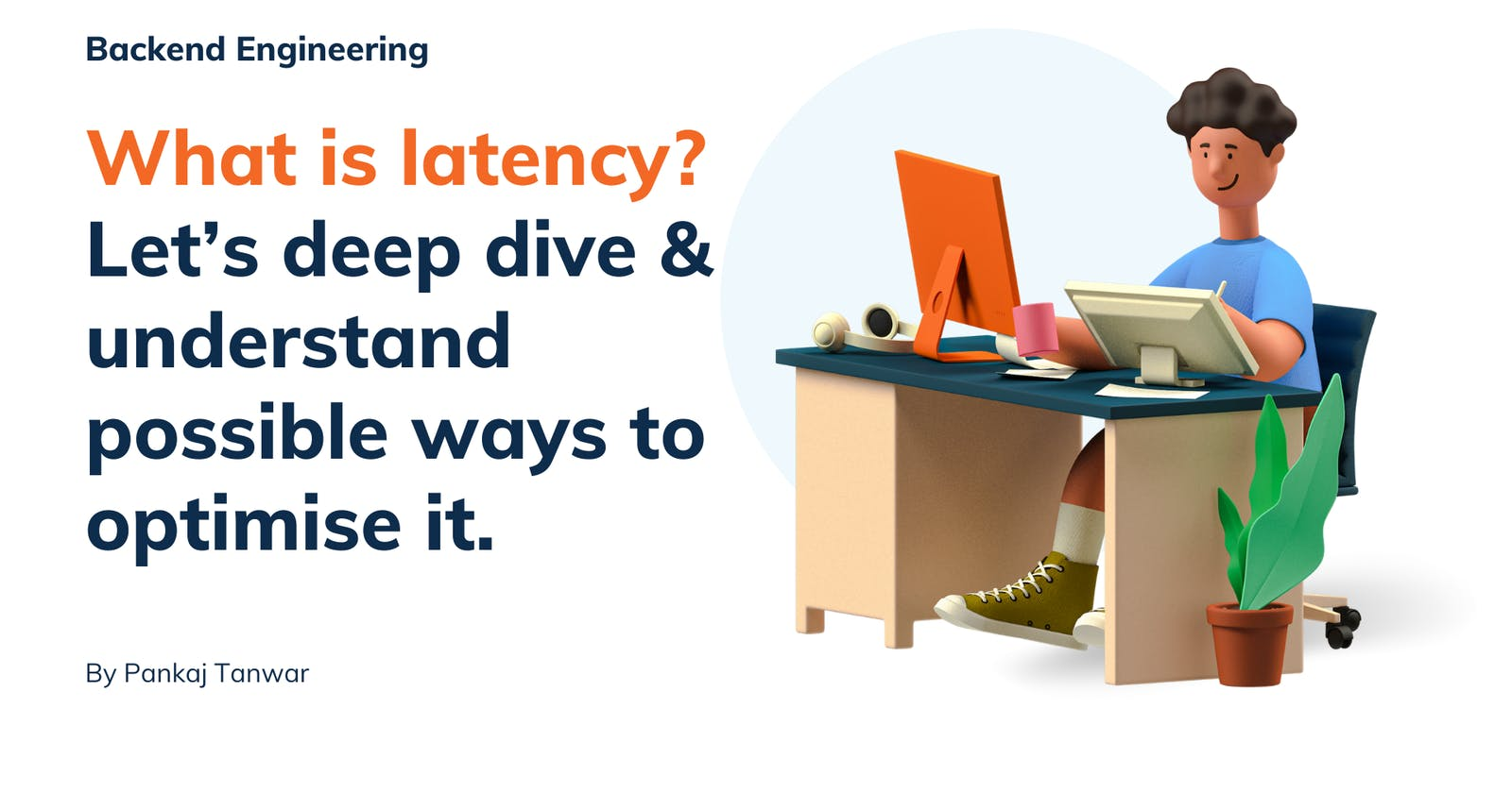 What is latency? Let's deep dive & understand possible ways to optimise it.