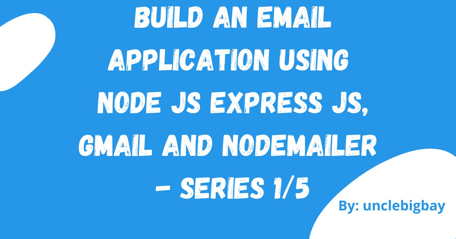 Build an Email Application using Node JS Express JS with Gmail and Nodemailer - Series 1/5