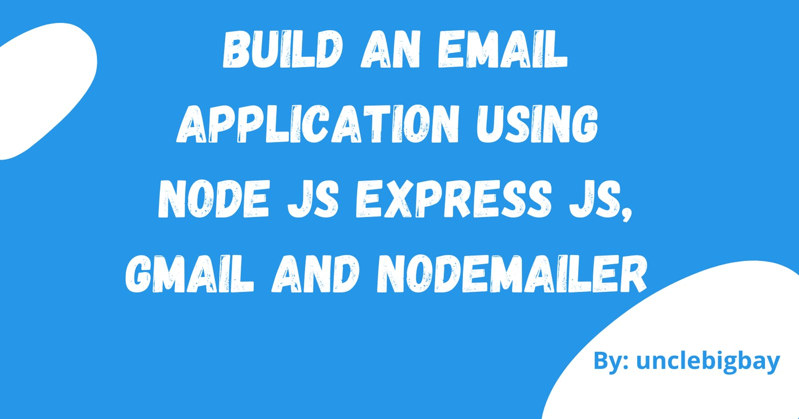 Build an Email Application using Node JS Express JS with Gmail and Nodemailer - (All in one Article)