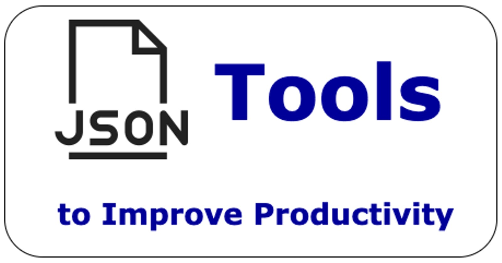 6 JSON Tools to Improve Your Productivity