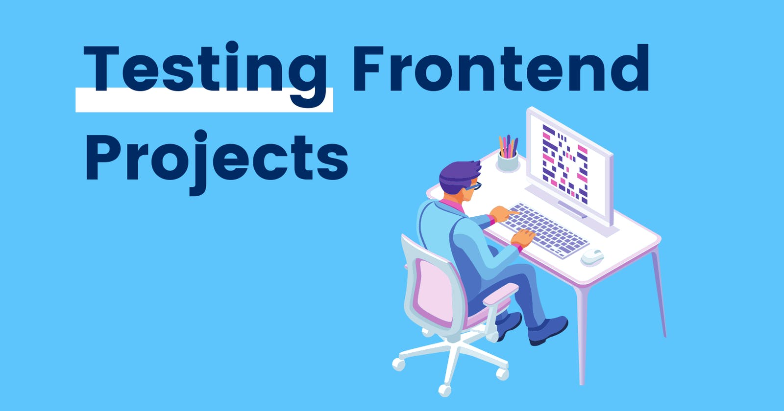 Test your Frontend Project and save your efforts