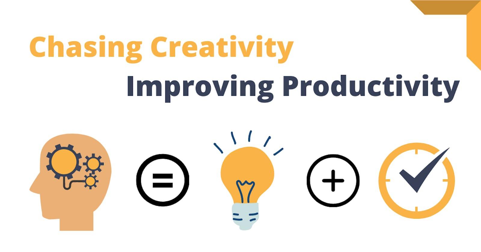 Chasing Creativity & Improving Productivity