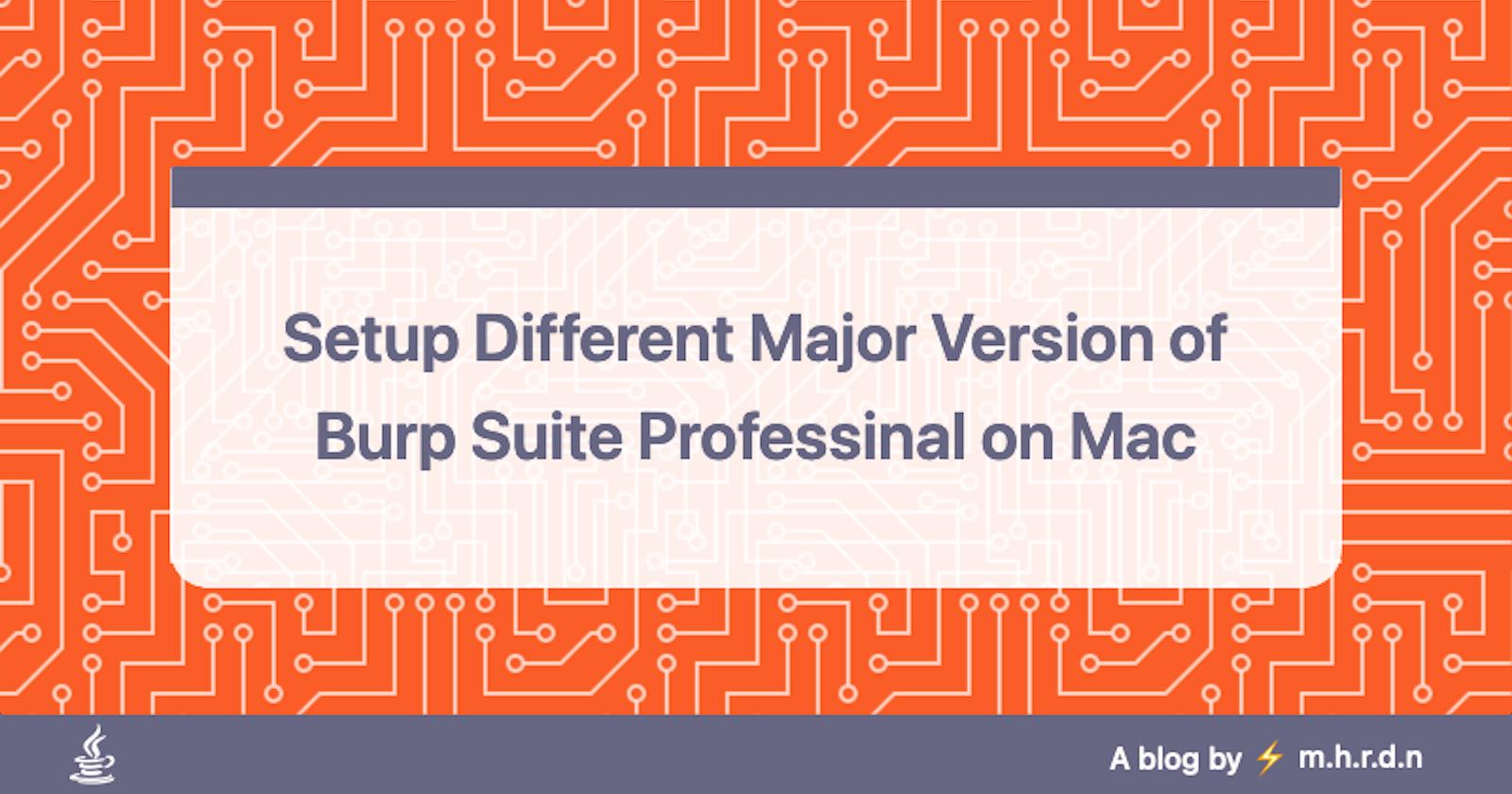 Setup Different Major Version of Burp Suite Professional on Mac