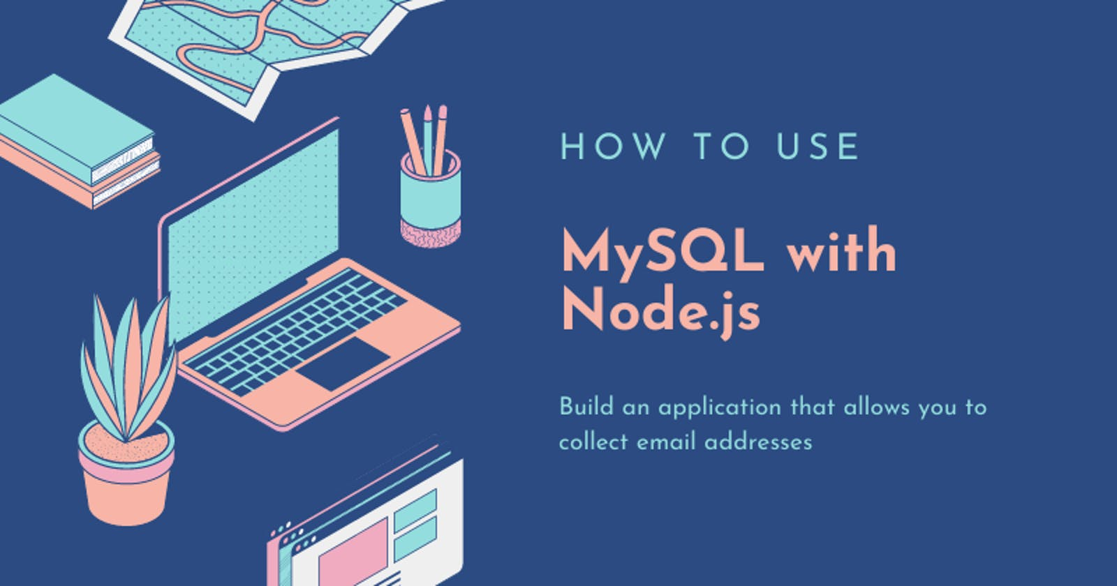Learn How To Use MySQL With Node.js And Docker