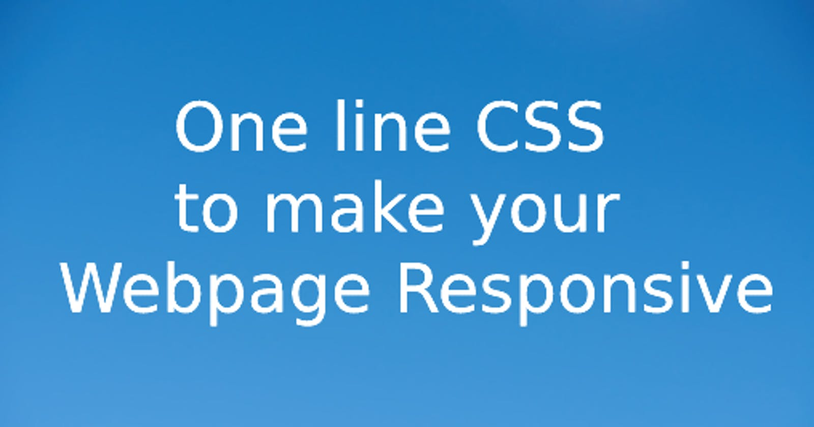 One line CSS to make your Webpage Responsive!