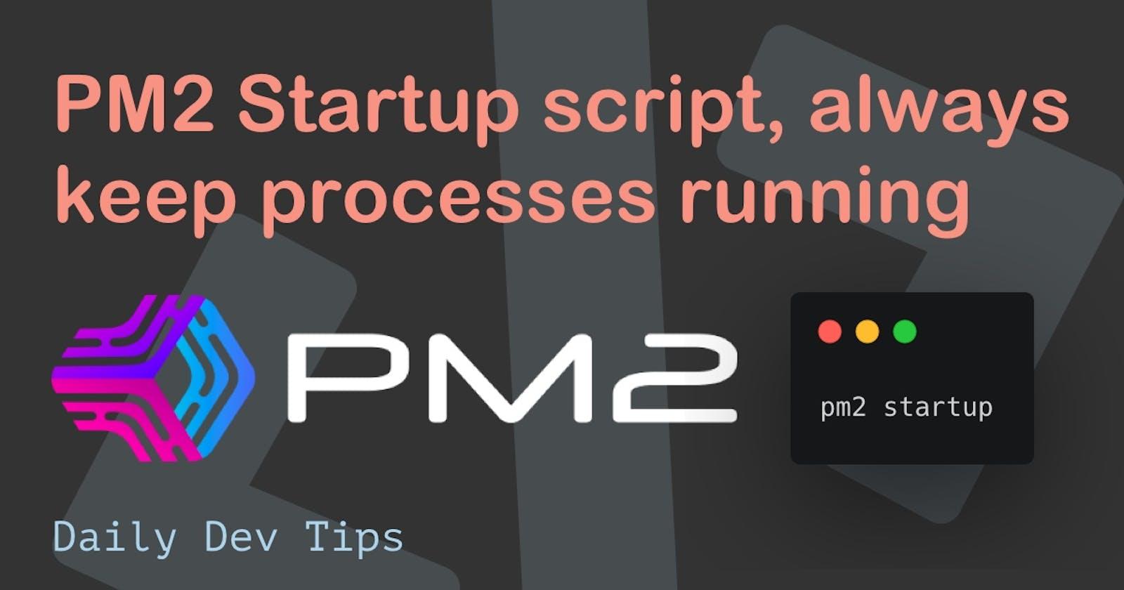 PM2 Startup script, always keep processes running