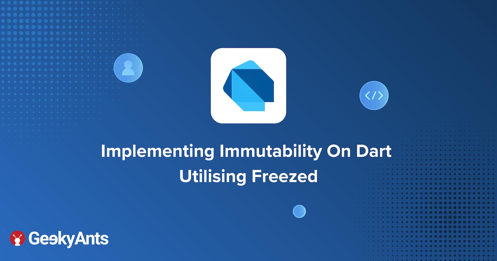 Implementing Immutability In Dart Utilising Freezed