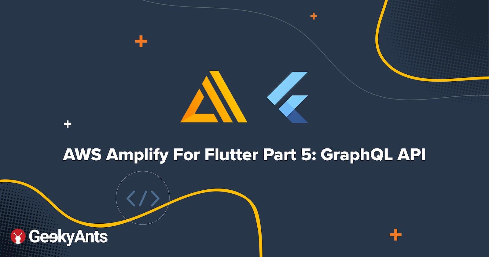 AWS Amplify For Flutter Part 5: GraphQL API