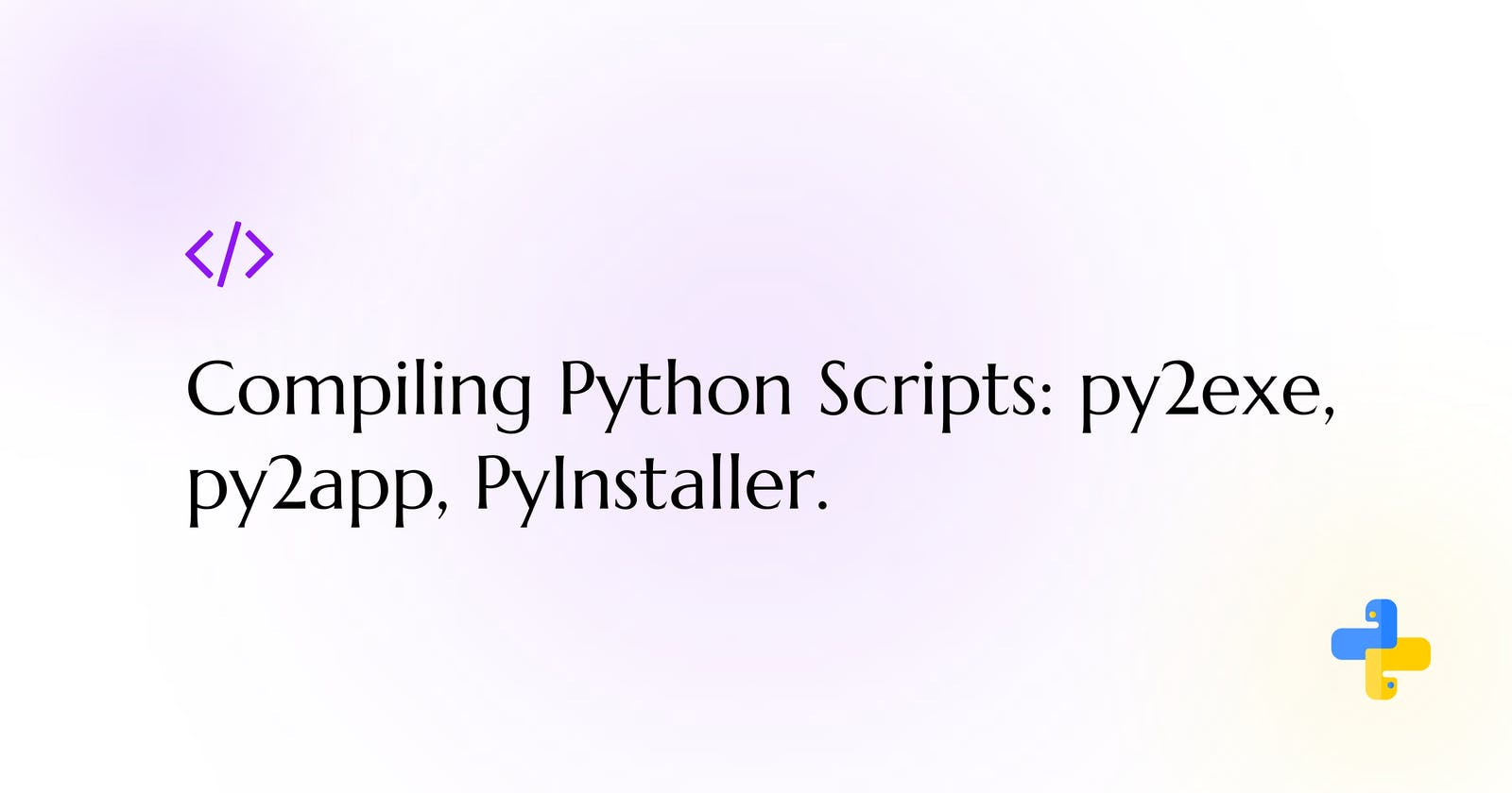 How to Compile Python scripts to executables (Py2exe, Py2app and PyInstaller)