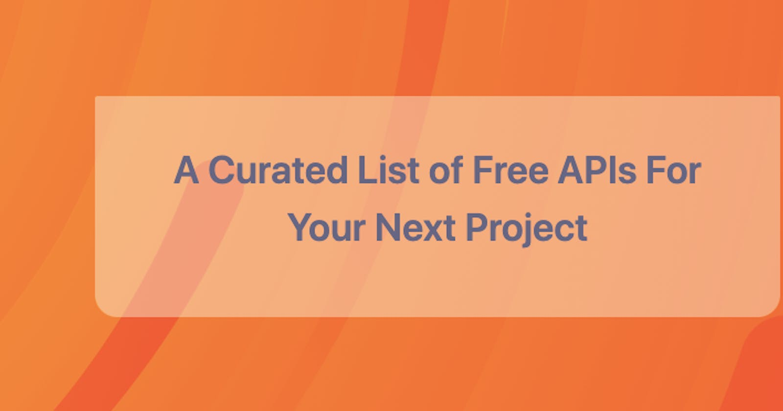 A Curated List of Free APIs For Your Next Project