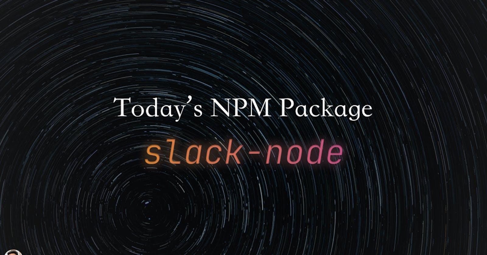 Today's npm package: slack-node