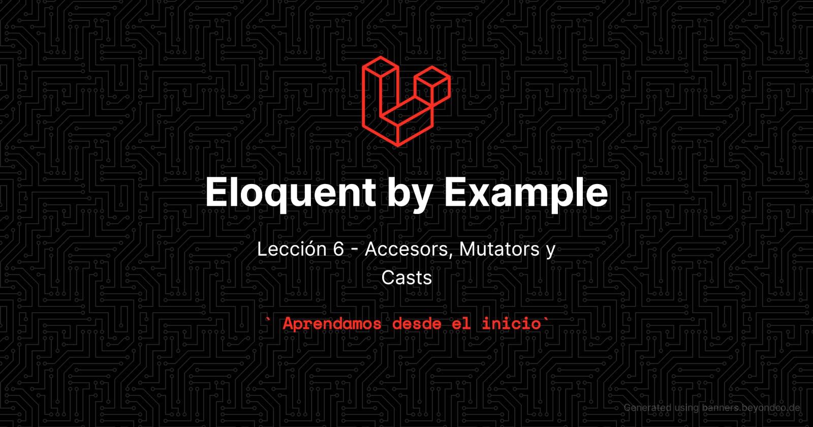 Aprende eloquent con ejemplos!!! Lección 6 - Accesors, Mutators y Casts