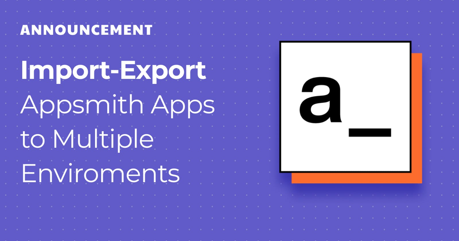 Announcing the Import-Export Feature for Appsmith Applications