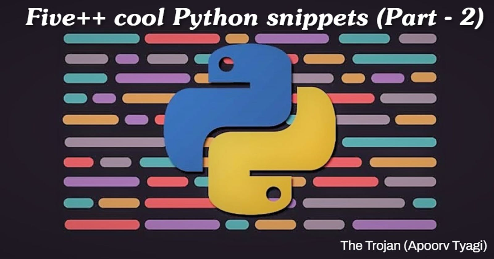 Five++ cool Python snippets (Part - 2)