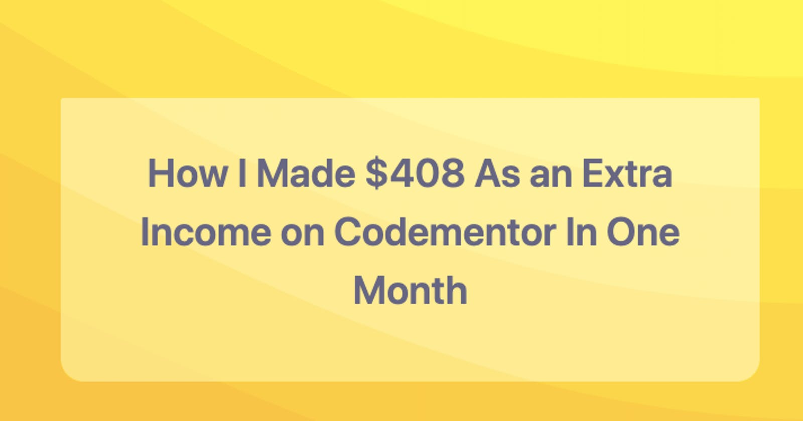 How I Made $408 As an Extra Income on Codementor In One Month