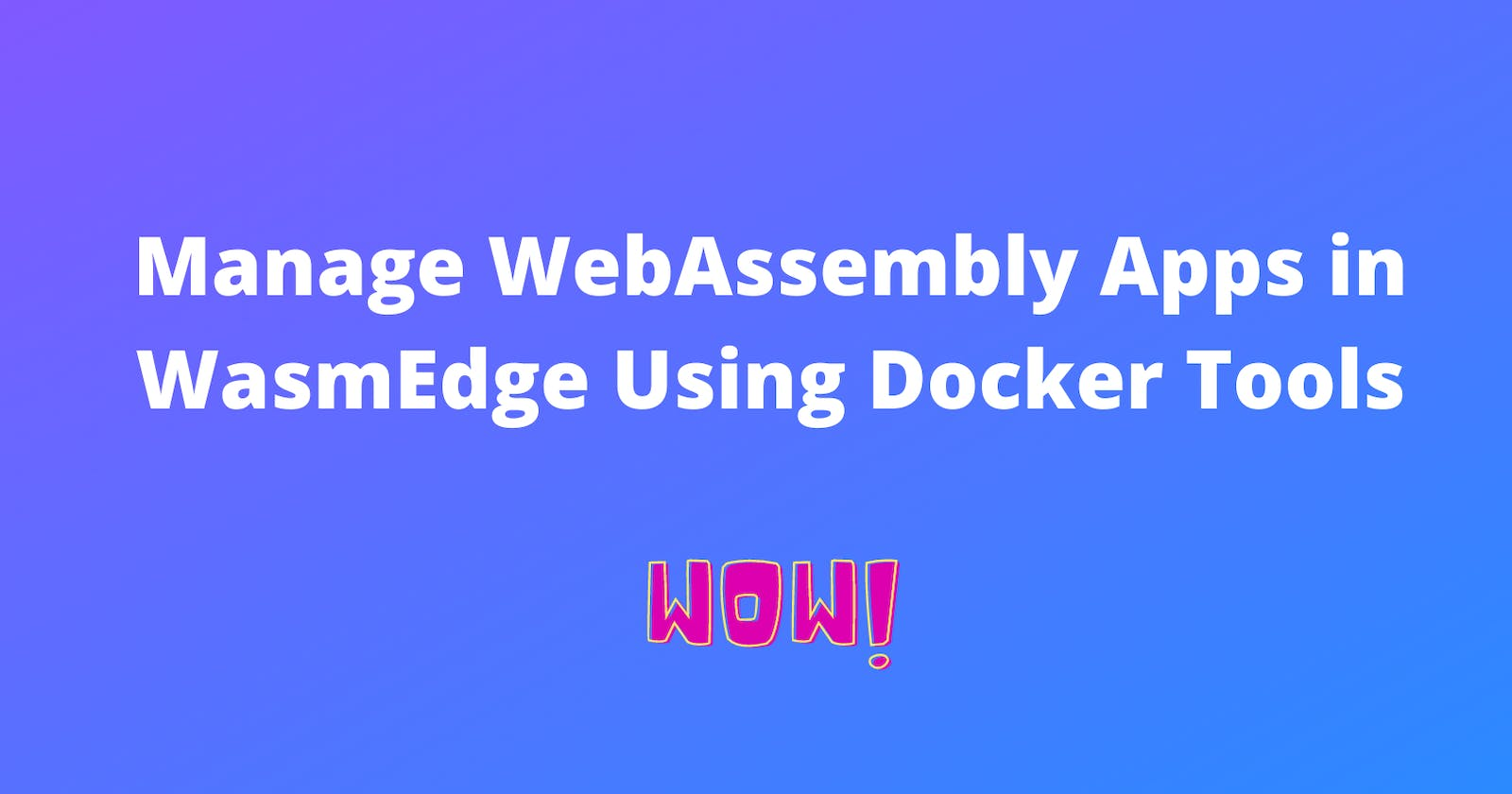 Manage WebAssembly apps in WasmEdge using Docker tools