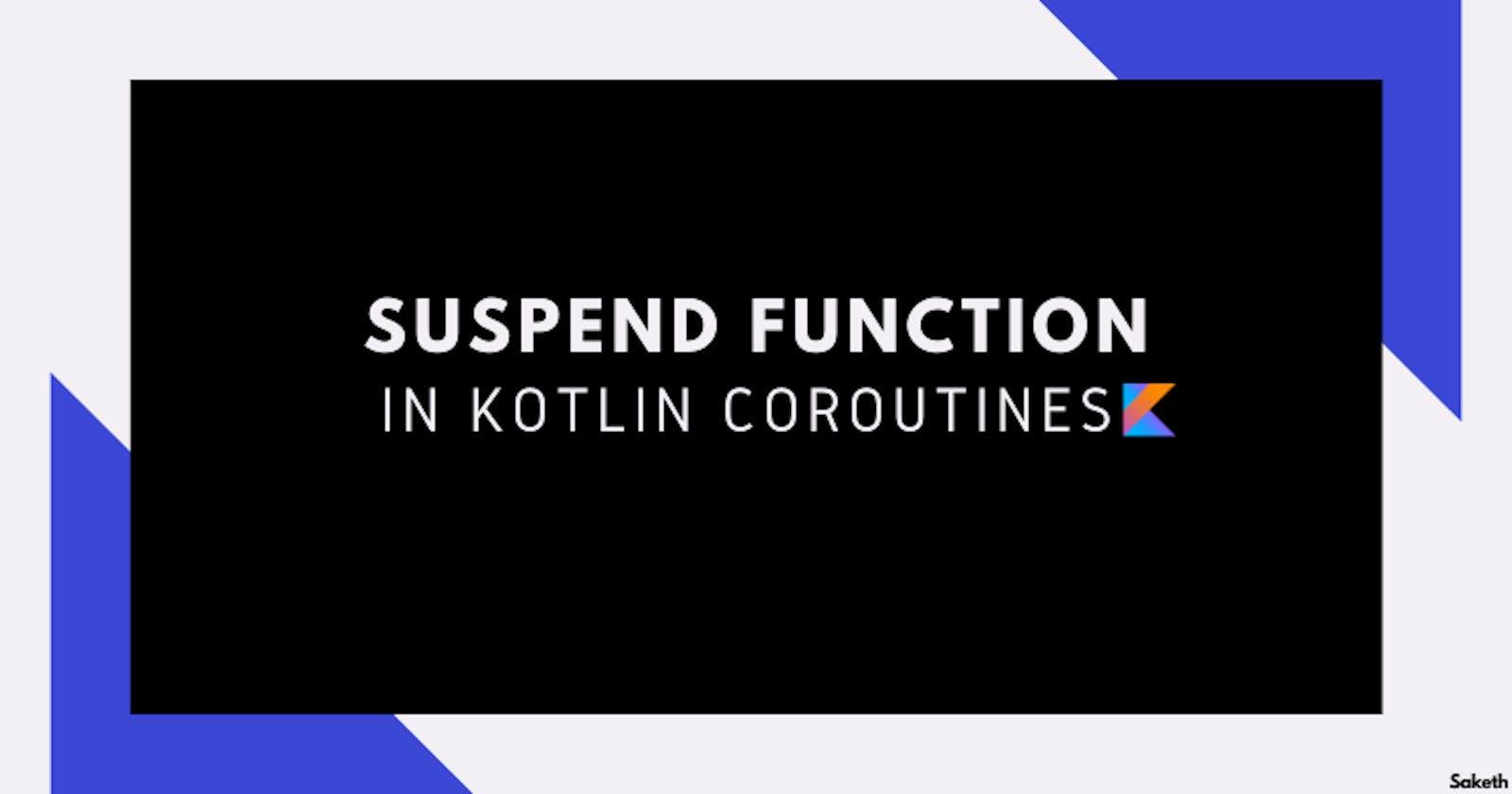 Suspend Function In Kotlin-Coroutines