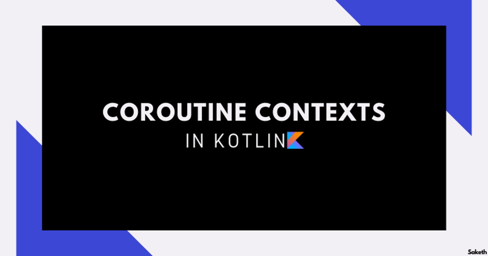 Coroutine Contexts In Kotlin